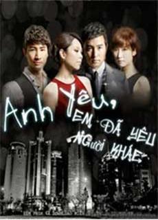 Anh, Em Đã Yêu Người Khác (2013)